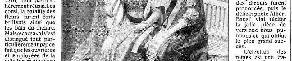 """L'élection de Reines du carnaval et de sa Reine des Reines fut un événement marquant et novateur pour Perpignan. La sélection effectuée parmi les jeunes Perpignanaises travaillant dans les magasins, ateliers et manufactures de la ville va donner lieu à une cérémonie ou les plus méritantes se firent élire par leurs consœurs. En 1910, les demoiselles Comails, Calvet et Boher, reçues par le Maire et ses adjoints, se voient remettre à chacune """"d'élégantes paires de boucles d'oreilles en grenat catalan""""."""